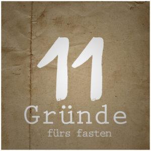 11 Gründe fürs Fasten